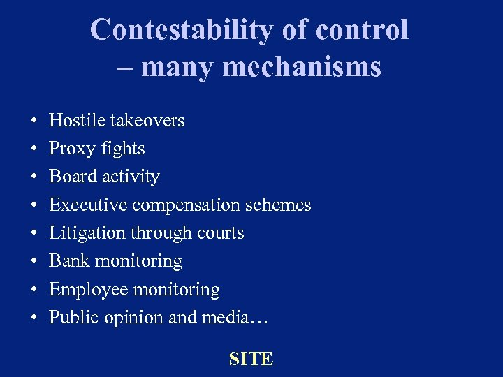 Contestability of control – many mechanisms • • Hostile takeovers Proxy fights Board activity