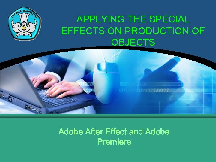 APPLYING THE SPECIAL EFFECTS ON PRODUCTION OF OBJECTS Adobe After Effect and Adobe Premiere