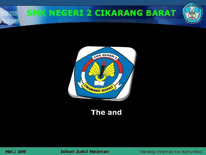 SMK NEGERI 2 CIKARANG BARAT The and Hal. : 100 Isikan Judul Halaman Teknologi