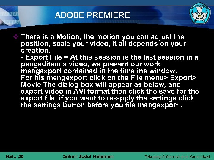 ADOBE PREMIERE v There is a Motion, the motion you can adjust the position,