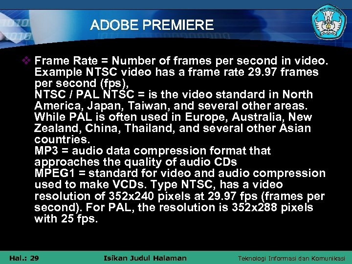 ADOBE PREMIERE v Frame Rate = Number of frames per second in video. Example