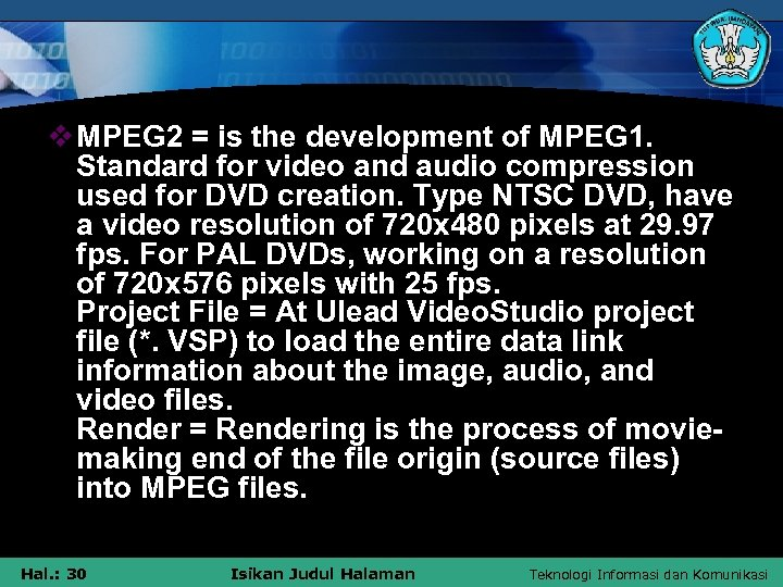 v MPEG 2 = is the development of MPEG 1. Standard for video and