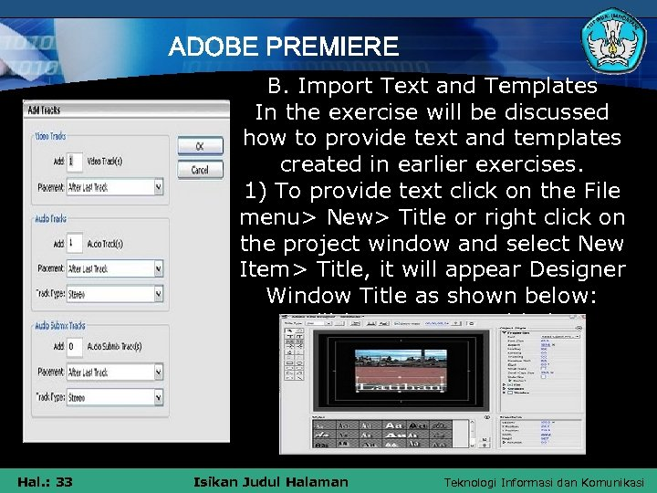 ADOBE PREMIERE B. Import Text and Templates In the exercise will be discussed how