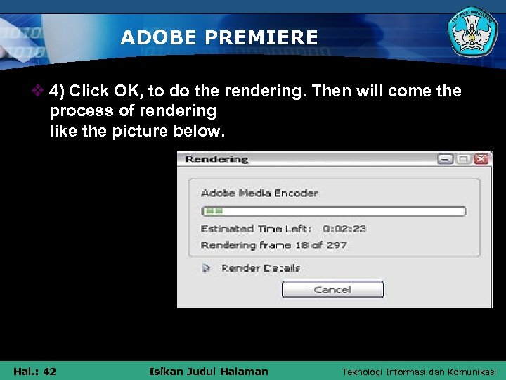ADOBE PREMIERE v 4) Click OK, to do the rendering. Then will come the