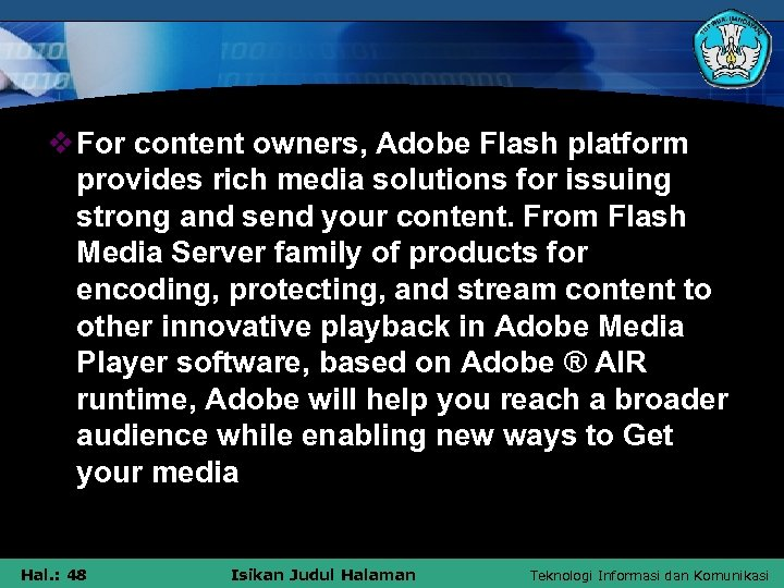v For content owners, Adobe Flash platform provides rich media solutions for issuing strong