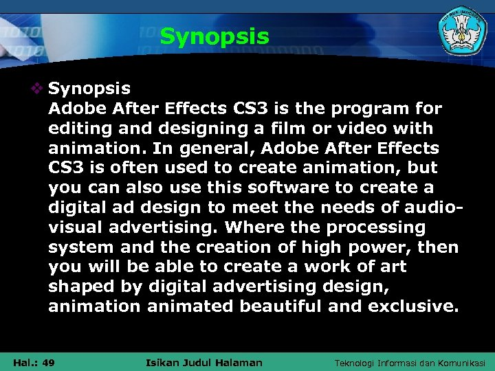 Synopsis v Synopsis Adobe After Effects CS 3 is the program for editing and