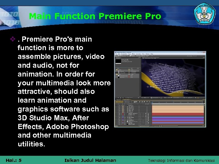 Main Function Premiere Pro v. Premiere Pro's main function is more to assemble pictures,