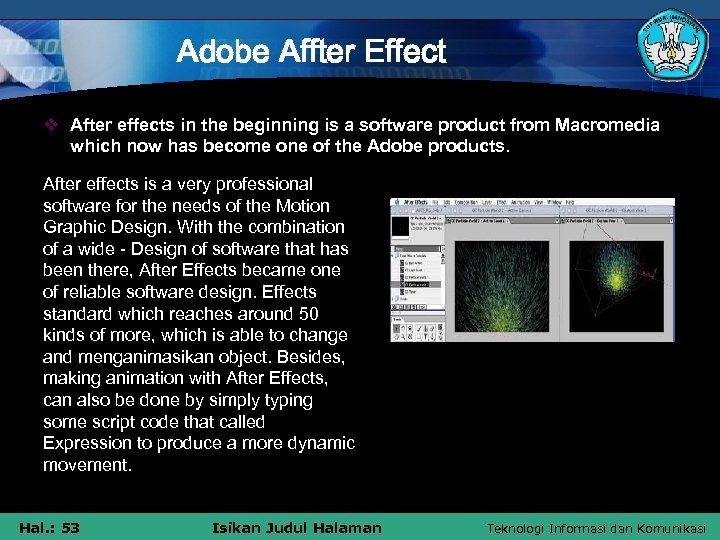 Adobe Affter Effect v After effects in the beginning is a software product from