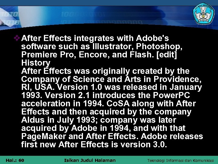 v After Effects integrates with Adobe's software such as Illustrator, Photoshop, Premiere Pro, Encore,