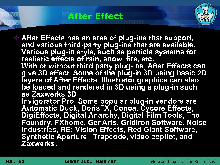 After Effect v After Effects has an area of plug-ins that support, and various
