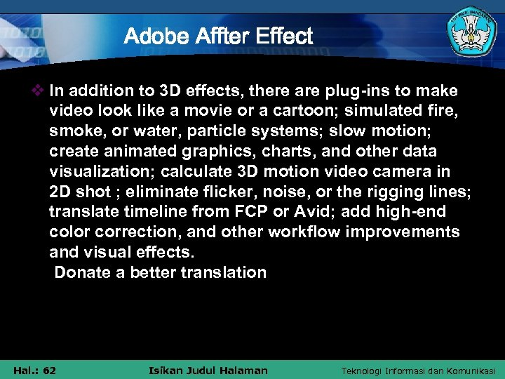 Adobe Affter Effect v In addition to 3 D effects, there are plug-ins to
