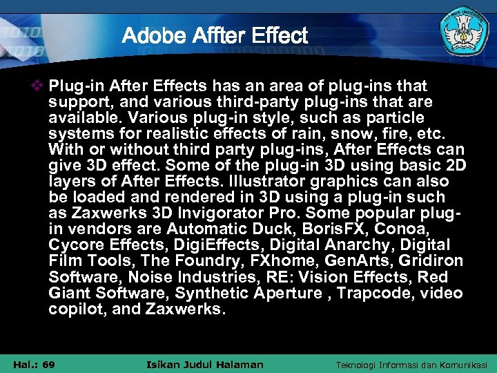 Adobe Affter Effect v Plug-in After Effects has an area of plug-ins that support,