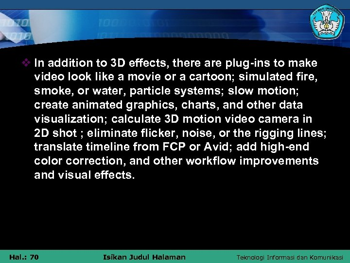 v In addition to 3 D effects, there are plug-ins to make video look