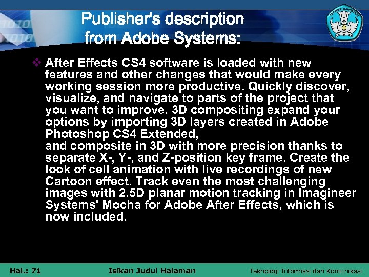 Publisher's description from Adobe Systems: v After Effects CS 4 software is loaded with
