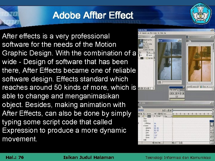 Adobe Affter Effect After effects is a very professional software for the needs of