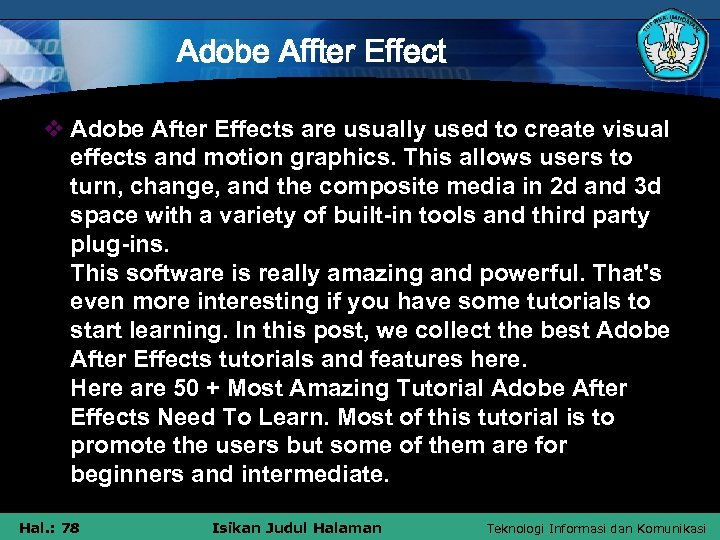 Adobe Affter Effect v Adobe After Effects are usually used to create visual effects