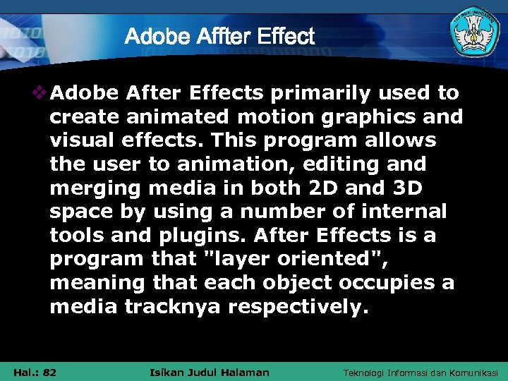 Adobe Affter Effect v Adobe After Effects primarily used to create animated motion graphics