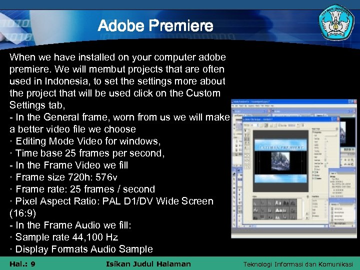 Adobe Premiere When we have installed on your computer adobe premiere. We will membut