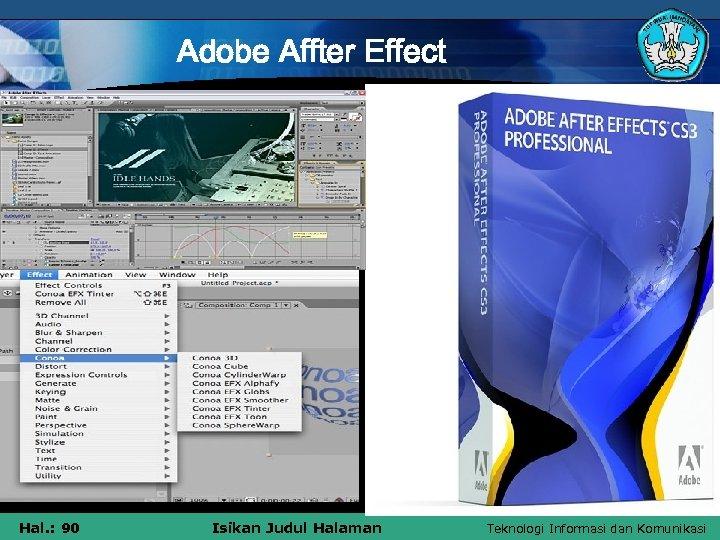 Adobe Affter Effect Hal. : 90 Isikan Judul Halaman Teknologi Informasi dan Komunikasi