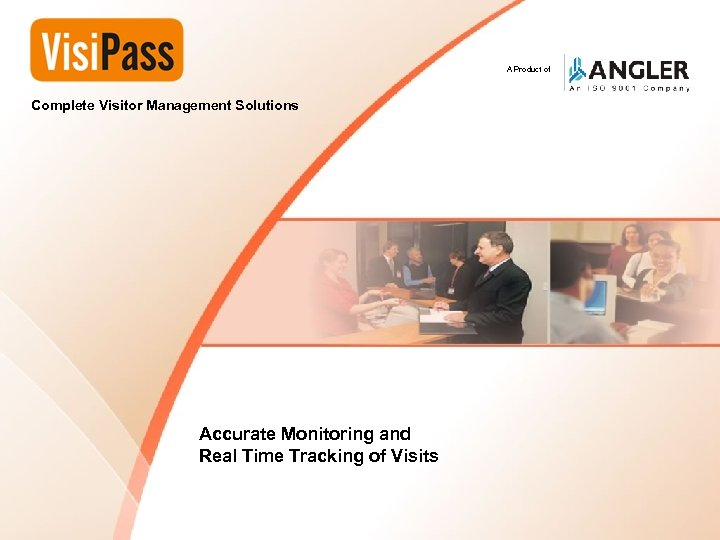Complete Visitor Management Solutions A Product of Complete Visitor Management Solutions Accurate Monitoring and