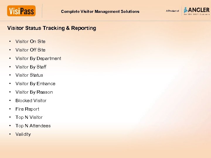 Complete Visitor Management Solutions Visitor Status Tracking & Reporting • Visitor On Site •