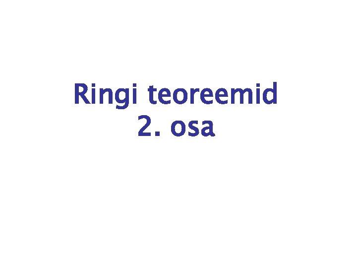 Ringi teoreemid 2. osa