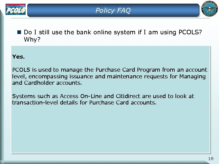 Policy FAQ n Do I still use the bank online system if I am