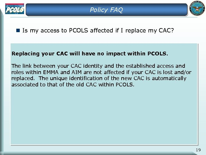 Policy FAQ n Is my access to PCOLS affected if I replace my CAC?