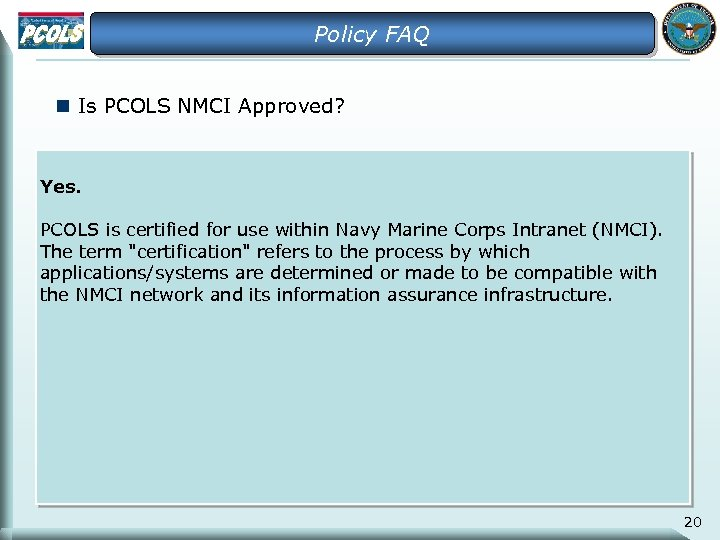 Policy FAQ n Is PCOLS NMCI Approved? Yes. PCOLS is certified for use within