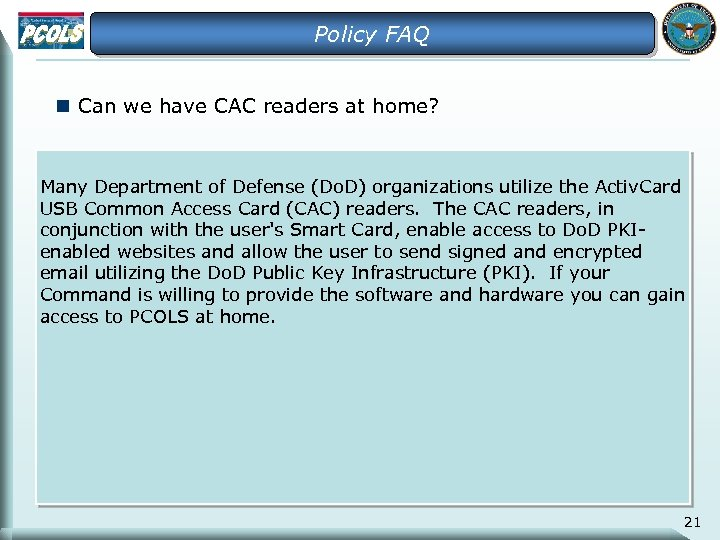 Policy FAQ n Can we have CAC readers at home? Many Department of Defense