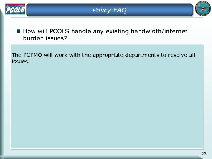 Policy FAQ n How will PCOLS handle any existing bandwidth/internet burden issues? The PCPMO