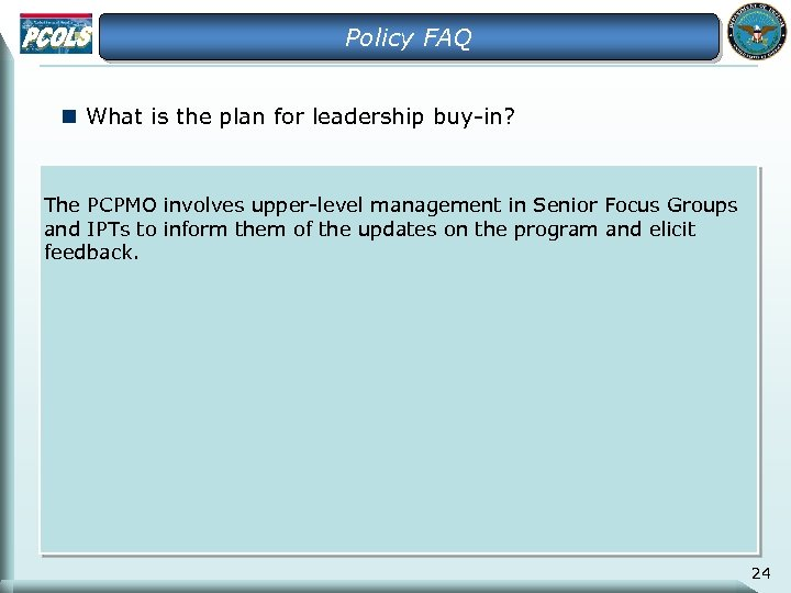 Policy FAQ n What is the plan for leadership buy-in? The PCPMO involves upper-level