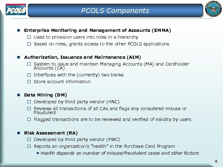 PCOLS Components n Enterprise Monitoring and Management of Accounts (EMMA) o Used to provision