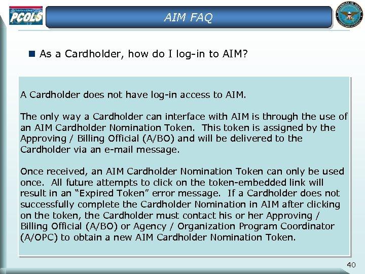 AIM FAQ n As a Cardholder, how do I log-in to AIM? A Cardholder
