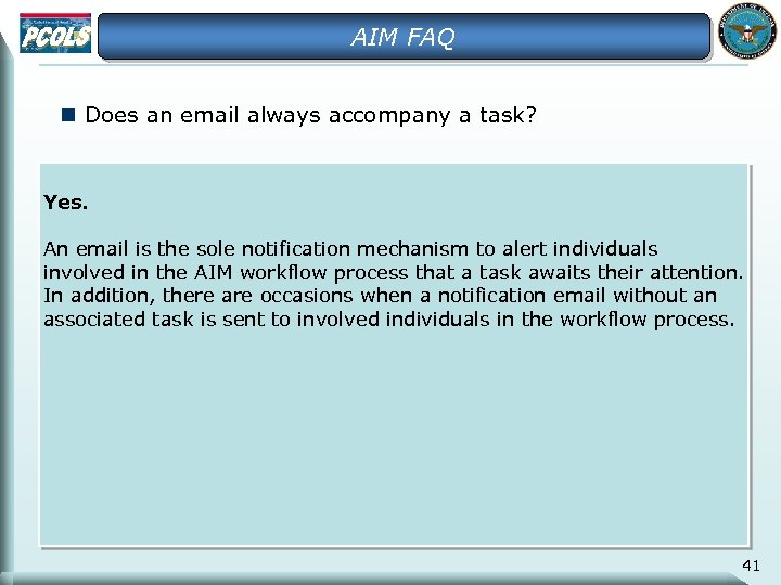 AIM FAQ n Does an email always accompany a task? Yes. An email is