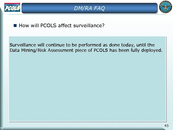 DM/RA FAQ n How will PCOLS affect surveillance? Surveillance will continue to be performed