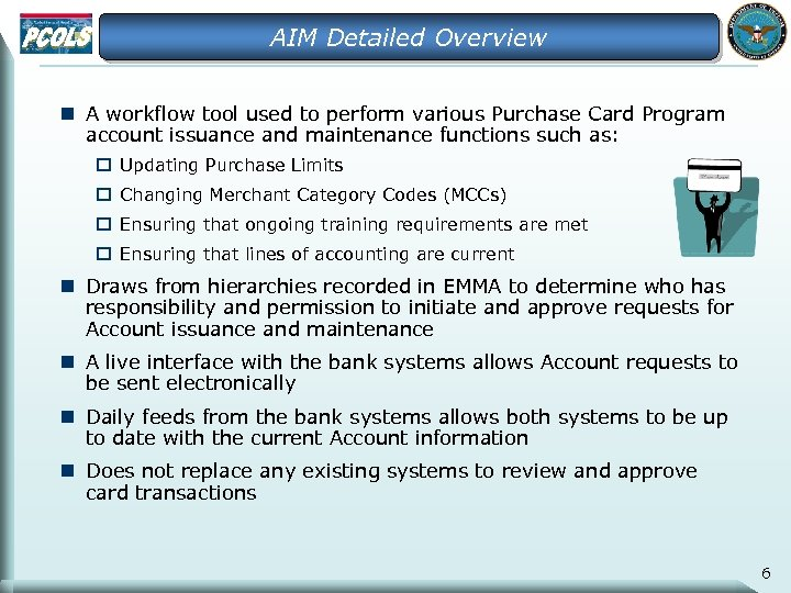 AIM Detailed Overview n A workflow tool used to perform various Purchase Card Program