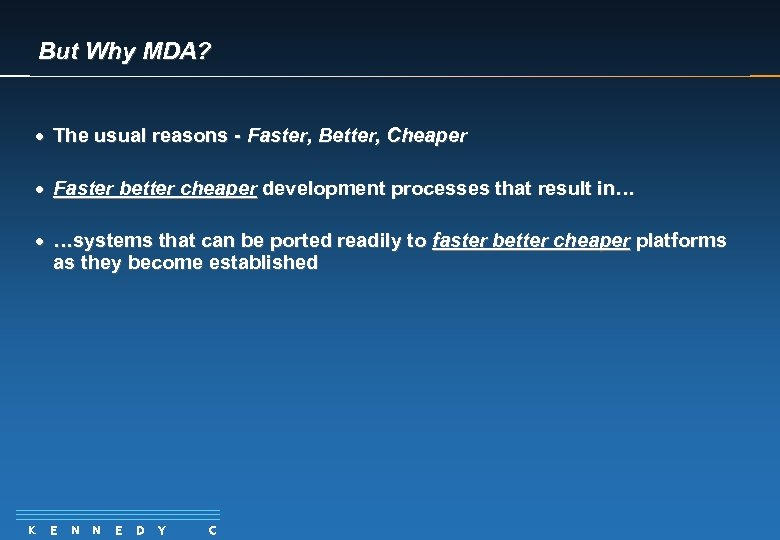But Why MDA? · The usual reasons - Faster, Better, Cheaper · Faster better