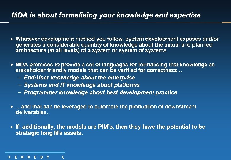 MDA is about formalising your knowledge and expertise · Whatever development method you follow,