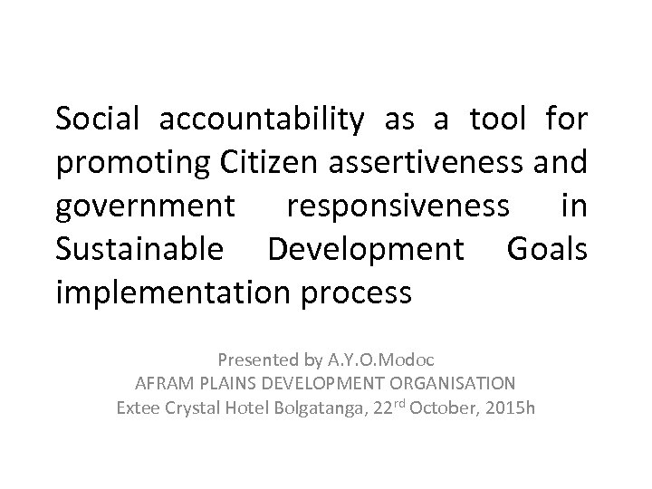 Social accountability as a tool for promoting Citizen assertiveness and government responsiveness in Sustainable