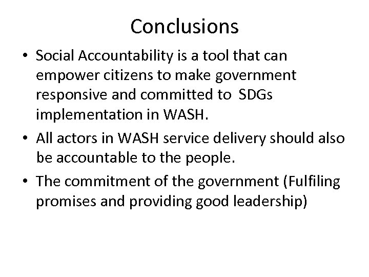 Conclusions • Social Accountability is a tool that can empower citizens to make government