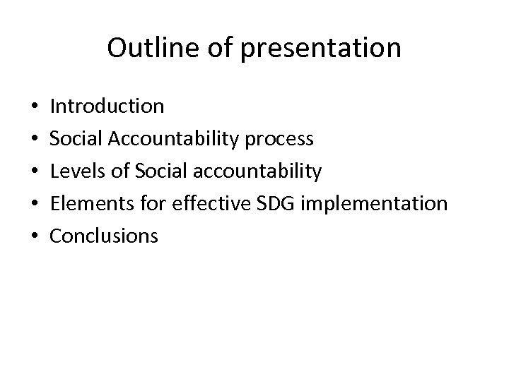 Outline of presentation • • • Introduction Social Accountability process Levels of Social accountability