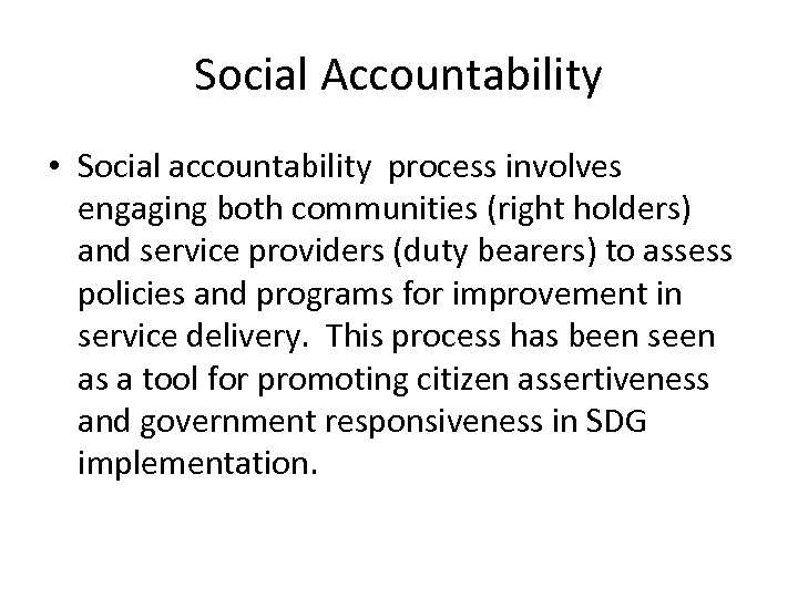 Social Accountability • Social accountability process involves engaging both communities (right holders) and service