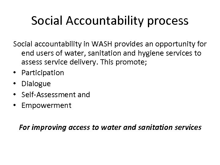 Social Accountability process Social accountability in WASH provides an opportunity for end users of