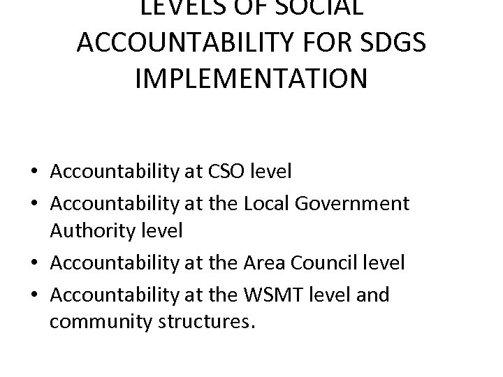 LEVELS OF SOCIAL ACCOUNTABILITY FOR SDGS IMPLEMENTATION • Accountability at CSO level • Accountability