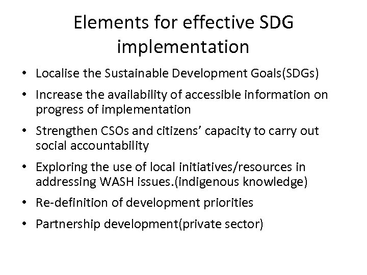 Elements for effective SDG implementation • Localise the Sustainable Development Goals(SDGs) • Increase the