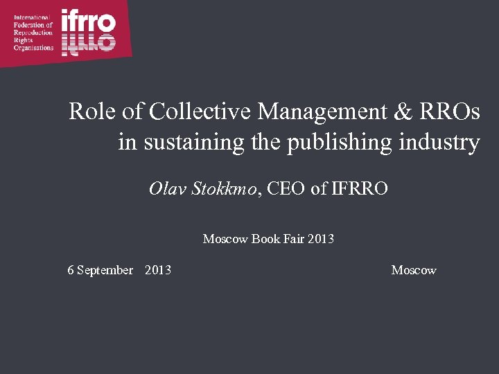 Role of Collective Management & RROs in sustaining the publishing industry Olav Stokkmo, CEO