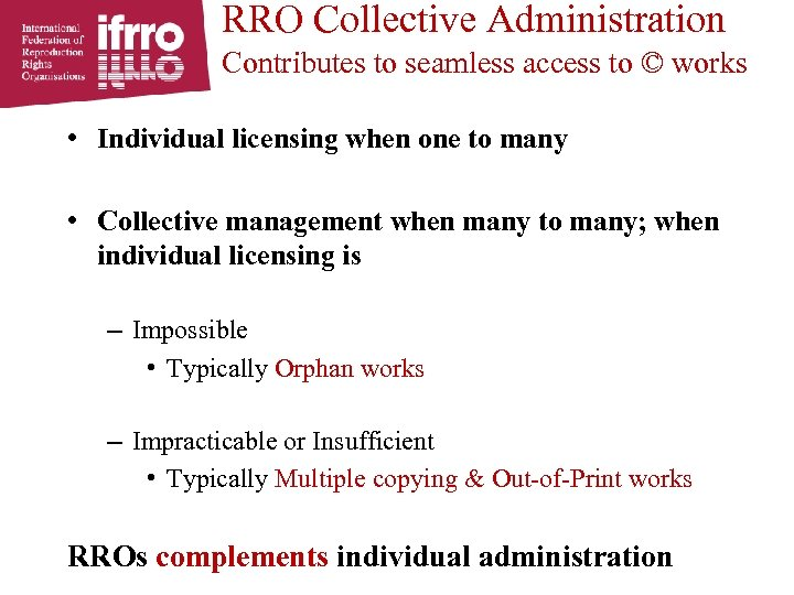 RRO Collective Administration Contributes to seamless access to © works • Individual licensing when