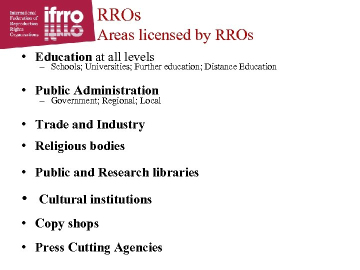 RROs Areas licensed by RROs • Education at all levels – Schools; Universities; Further