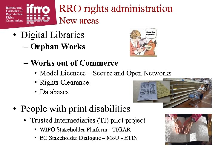RRO rights administration New areas • Digital Libraries – Orphan Works – Works out